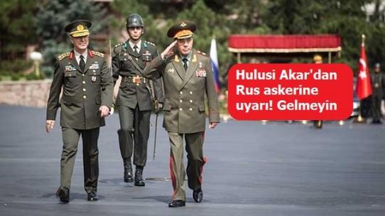 Hulusi Akar'dan Rus askerine uyarı! Gelmeyin