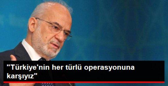 Irak Dışişleri Bakanı: Türkiye'nin Operasyonuna Kesinlikle Karşıyız