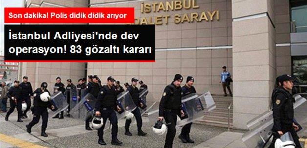 İstanbul Adalet Sarayı'nda FETÖ Operasyonu! 83 Kişi Hakkında Gözaltı Kararı