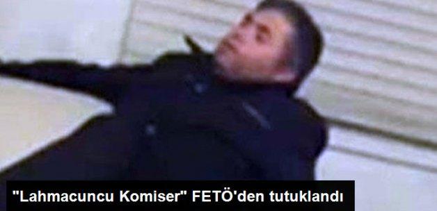 """""""Lahmacuncu Komiser"""" FETÖ'den Tutuklandı"""
