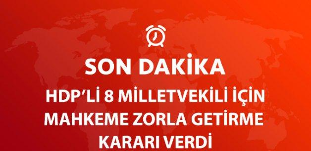 Mahkeme, HDP'li 8 Milletvekili İçin Zorla Getirme Kararı Verdi