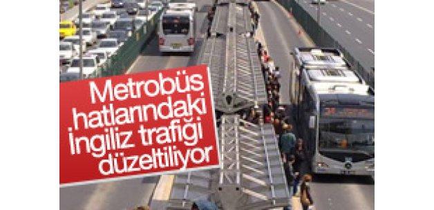 Metrobüs hatlarındaki İngiliz trafiği düzeltiliyor