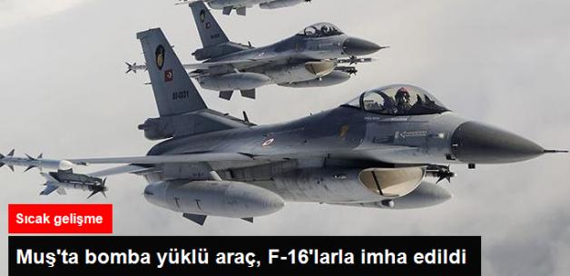 Muş Kırsalındaki Bomba Yüklü Araç, F-16 ile İmha Edildi