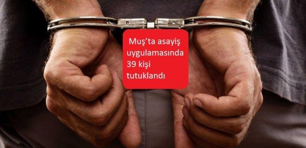 Muş'ta asayiş uygulamasında 39 kişi tutuklandı