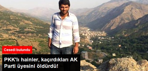 PKK'lılar, Şemdinli'de Kaçırdıkları AK Parti Üyesini Öldürdü