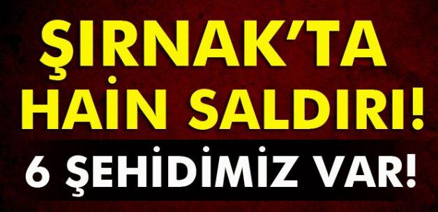 Şırnak'ta güvenlik noktasına saldırı: 6 şehit ve yaralılar var