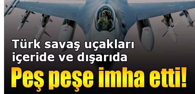 Son dakika haberleri: Türk savaş uçakları peş peşe vurdu