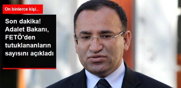 Son Dakika! Adalet Bakanı Bozdağ: FETÖ'den 32 Bin Kişi Tutuklandı