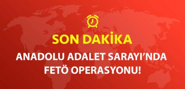 Son Dakika! Kartal Anadolu Adalet Sarayı'nda FETÖ Operasyonu