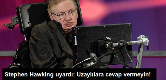 Stephen Hawking: Uzaylılar Mesaj Gönderirse Cevap Vermeyin!