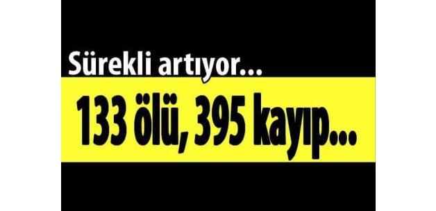 Sürekli artıyor! 133 ölü, 395 kayıp...