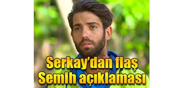 Survivor Serkay'dan Semih açıklaması