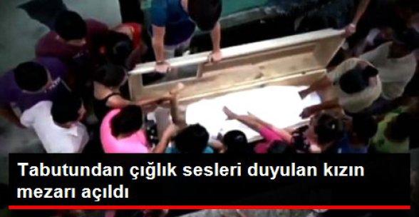 Tabutundan Sesler Geldiği İddia Edilen Kızın Mezarı Açıldı
