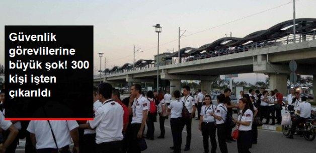 300 Güvenlik Görevlisinin İşine Son Verildi