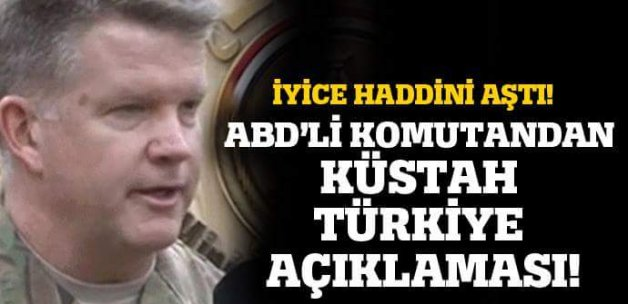 ABD'li komutandan küstah Türkiye açıklaması