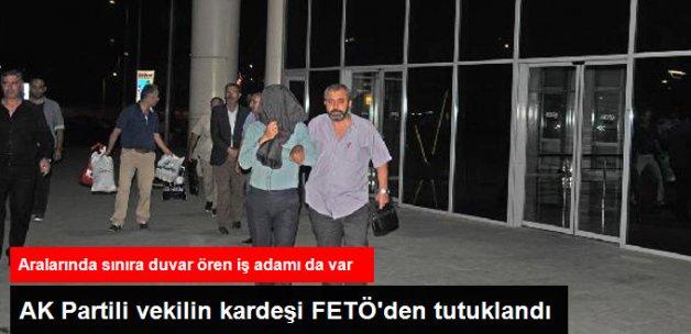 AK Partili Milletvekilinin Kardeşi FETÖ'den Tutuklandı