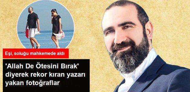 'Allah De Ötesini Bırak' Kitabıyla Ünlenen Uğur Koşar'a Eşinden 'Beni Aldattın' Davası