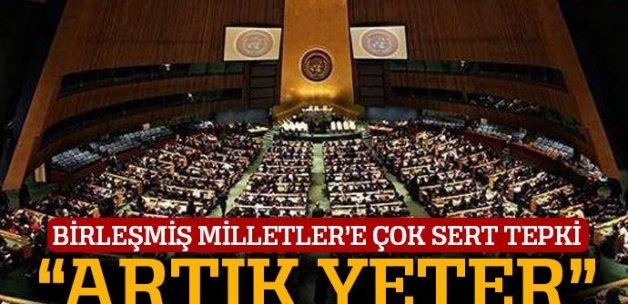 Birleşmiş Milletler'e çok sert tepki: Artık yeter