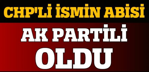 CHP'li Mahmut Tanal'ın abisi AK Parti'ye üye oldu