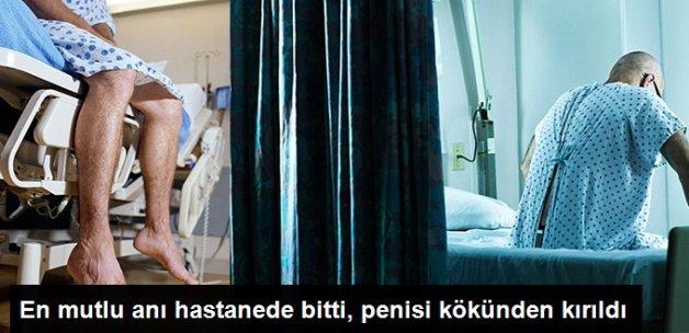 Cinsel İlişki Sırasında Penisi Kökünden Kırılan Adam Ameliyata Alındı