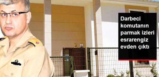 Darbeci Komutanın Parmak İzleri Adil Öksüz'ün Toplantı Yaptığı Evden Çıktı