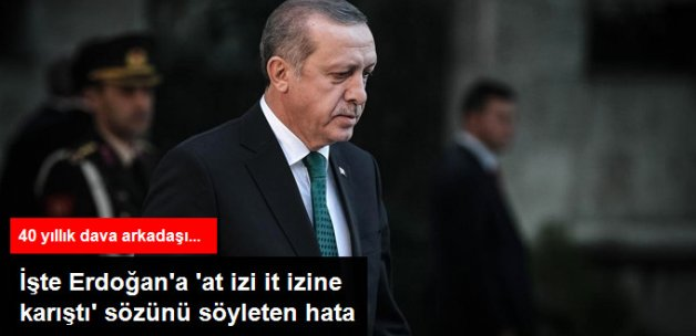 Erdoğan'a 'At İzi İt İzine Karıştı' Sözünü Söyleten Hata