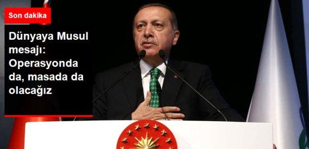 Erdoğan'dan Musul Açıklaması: Biz Operasyonda da Olacağız, Masada da Olacağız
