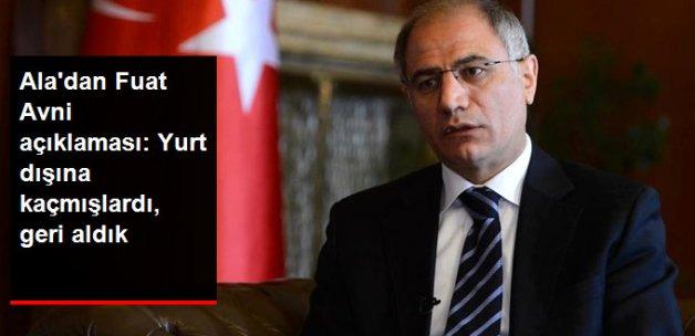 Eski İçişleri Bakanı Ala'dan Fuat Avni Açıklaması