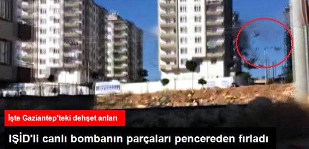 Gaziantep'te Kendisini İnfilak Ettiren Canlı Bomba Pencereden Dışarı Fırladı