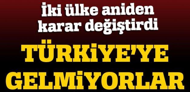 İki ülke Türkiye'ye gelmekten vazgeçti