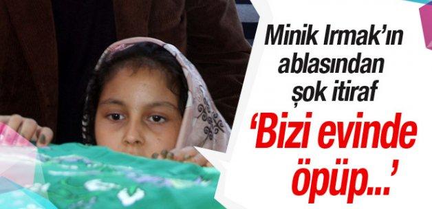 Irmak'ın ablasından şok Himmet Aktürk itirafı: Bizi öpüp...