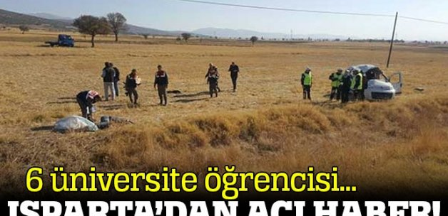 Isparta'da üniversite öğrencileri kaza yaptı: 2 ölü, 4 yaralı
