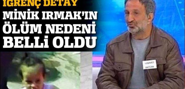 Minik Irmak cinayetinde iğrenç detay