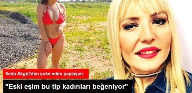 Seda Akgül, 'Eski Eşim Bu Tip Kadınları Beğeniyor' Deyip Foto Paylaştı