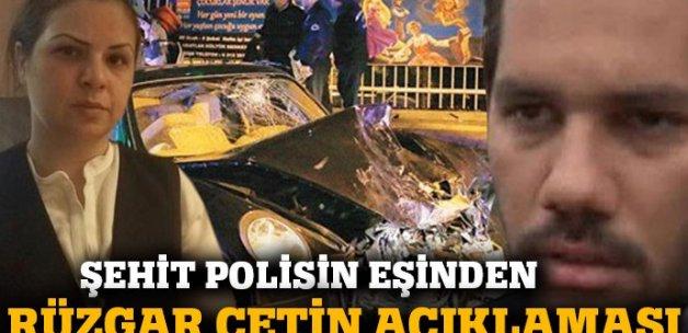 Şehit polisin eşinden Rüzgar Çetin açıklaması