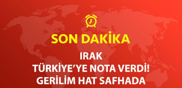 Son Dakika! Irak, Türkiye'ye Nota Verdi