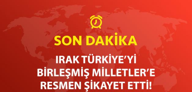 Son Dakika! Irak, Türkiye'yi Birleşmiş Milletler'e Şikayet Etti