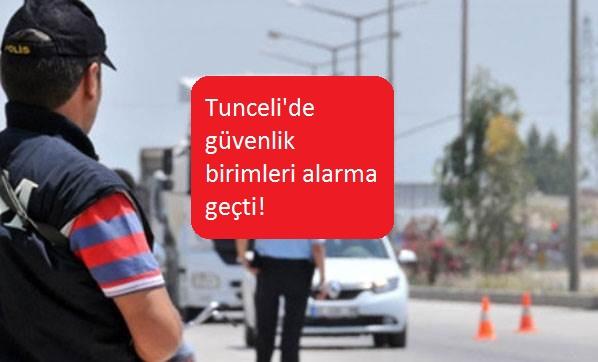 Tunceli'de güvenlik birimleri alarma geçti!