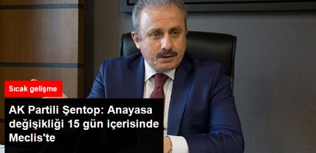 AK Partili Şentop: Anayasa Değişikliği 15 Gün İçerisinde Meclis'e Sunulacak