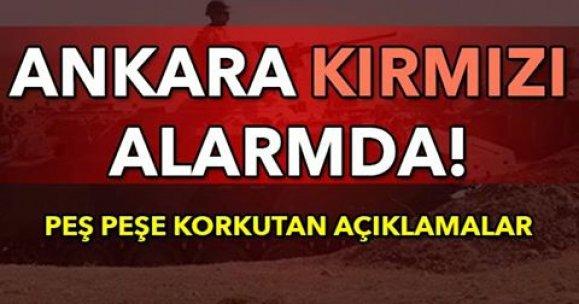 Ankara kırmızı alarmda! Peş peşe korkutan açıklamalar