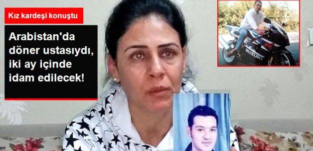 Arabistan'da 7 Yıldır Tutuklu Olan Türk Dönercinin Kız Kardeşi: Abim 2 Ay İçinde İdam Edilecek