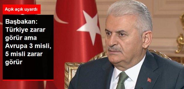 Başbakan Yıldırım: Türkiye Zarar Görür Ama Avrupa 3 Misli, 5 Misli Zarar Görür