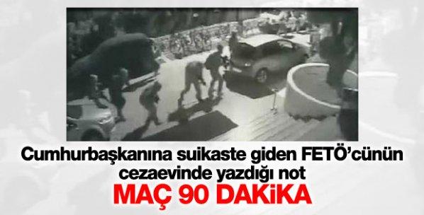 """Cumhurbaşkanı Erdoğan'a suikasta giden FETÖ'cünün cezaevinde yazdığı not""""maç 90 dakika"""""""