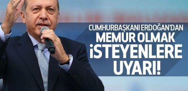 Cumhurbaşkanı Erdoğan'dan memur olmak isteyenlere uyarı