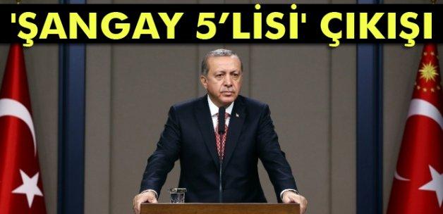 Cumhurbaşkanı Erdoğan'dan 'Şangay 5'lisi' çıkışı