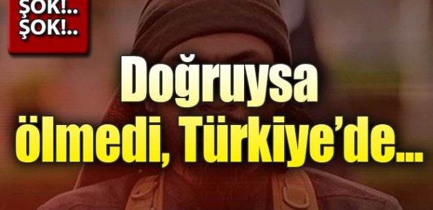 Doğruysa  ölmedi Türkiye'de!