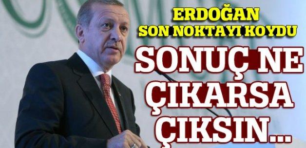 Erdoğan noktayı koydu: Sonuç ne çıkarsa çıksın...