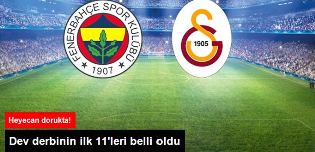 Fenerbahçe-Galatasaray Derbisinin 11'leri Belli Oldu