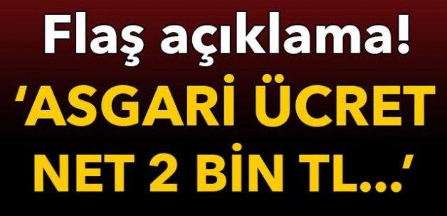 """FLAŞ AÇIKLAMA: """"ASGARİ ÜCRET NET 2 BİN TL..."""""""