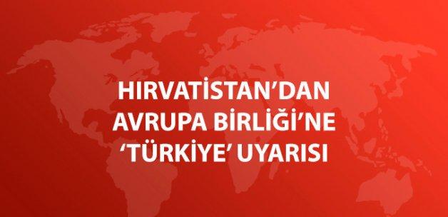 Hırvatistan'dan Avrupa Birliği'ne Türkiye Uyarısı